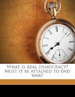 What Is Real Democracy? Must It Be Attained to End War? af Roy Holland Seward
