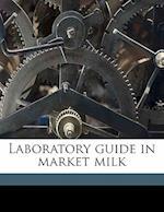 Laboratory Guide in Market Milk af Harold Ellis Ross