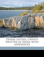 Divers Ditties, Chiefly Written in India; With Appendices af Alec Mcmillan