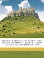 Record of Experiments at Des Lignes Sugar Experiment Station, Baldwin, La., During the Season of 1888 af Charles Albert Crampton
