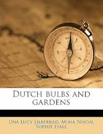 Dutch Bulbs and Gardens af Una Lucy Silberrad, Mima Nixon, Sophie Lyall