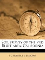 Soil Survey of the Red Bluff Area, California af E. C. Eckmann, L. C. Holmes