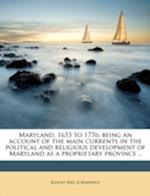 Maryland, 1633 to 1776; Being an Account of the Main Currents in the Political and Religious Development of Maryland as a Proprietary Province .. af Rudolf Emil Schoenfeld