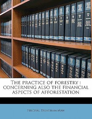 Bog, paperback The Practice of Forestry af Percival Trentham Maw