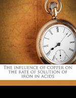 The Influence of Copper on the Rate of Solution of Iron in Acids af Frederick Keller Bell