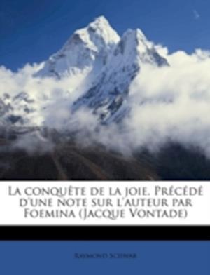 Bog, paperback La Conquete de La Joie. Precede D'Une Note Sur L'Auteur Par Foemina (Jacque Vontade) af Raymond Schwab