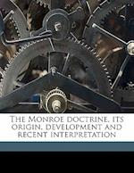 The Monroe Doctrine, Its Origin, Development and Recent Interpretation af Frank Fletcher Stephens