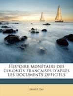 Histoire Mon Taire Des Colonies Fran Aises D'Apr?'s Les Documents Officiels af Ernest Zay