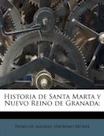 Historia de Santa Marta y Nuevo Reino de Granada; af Jer Nimo B. Cker, Pedro De Aguado