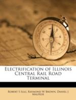 Electrification of Illinois Central Rail Road Terminal af Raymond W. Brown, Robert S. Illg, Daniel J. Malpede