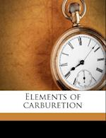 Elements of Carburetion af Charles Frederick Kehr, Elbridge Roger Burley