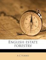 English Estate Forestry af A. C. Forbes