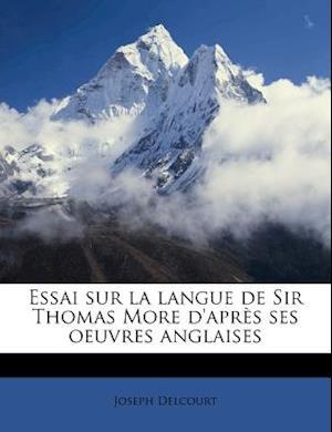 Bog, paperback Essai Sur La Langue de Sir Thomas More D'Apres Ses Oeuvres Anglaises af Joseph Delcourt