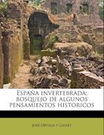 Espana Invertebrada; Bosquejo de Algunos Pensamientos Historicos af Jose Ortega y. Gasset, Jos Ortega y. Gasset