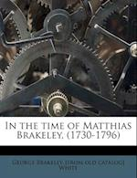 In the Time of Matthias Brakeley, (1730-1796) af George Brakeley White