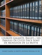 L'Europe Galante, Ballet... af Andre Campra, M. De), Andr Campra