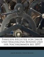 Familien-Register Von Jakob Und Magdalena Bender Und Ihr Nachkommen Bis 1897