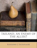 Ireland, an Enemy of the Allies? af Rodolphe C. Escouflaire