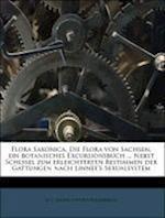 Flora Saxonica. Die Flora Von Sachsen, Ein Botanisches Excursionsbuch ... Nebst Schlssel Zum Erleichterten Bestimmen Der Gattungen Nach Linnee's Sexua