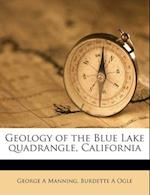 Geology of the Blue Lake Quadrangle, California af Burdette A. Ogle, George A. Manning