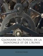 Glossaire Du Potou, de La Saintonge Et de L'Aunis af Leopold Favre, L. Opold Favre