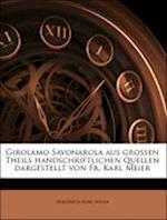Girolamo Savonarola Aus Grossen Theils Handschriftlichen Quellen Dargestellt Von Fr. Karl Meier af Friedrich Karl Meier