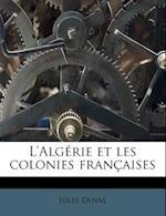 L'Alg Rie Et Les Colonies Fran Aises af Jules Duval