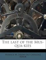 The Last of the Mus-Qua-Kies af Horace M. Rebok
