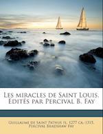 Les Miracles de Saint Louis. Edites Par Percival B. Fay af Percival Bradshaw Fay