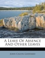 A Leave of Absence and Other Leaves af John Calvin Goddard