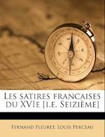 Les Satires Francaises Du Xvie [I.E. Seizi Me] af Fernand Fleuret, Louis Perceau