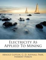 Electricity as Applied to Mining af Arnold Lupton, Herbert Perkin