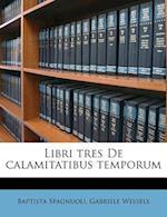 Libri Tres de Calamitatibus Temporum af Gabriele Wessels, Baptista Spagnuoli