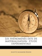 Les Phenomenes Dits de Materialisation af Juliette Alexandre Bisson