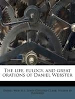 The Life, Eulogy, and Great Orations of Daniel Webster af Wilbur M. Hayward, Lewis Gaylord Clark, Daniel Webster