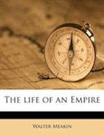 The Life of an Empire af Walter Meakin