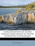 L'Organisation de Notre Marine Marchande Et Notre Expansion Conomique af Louis Rouquette