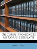 Discours Prononc S Au Corps L Gislatif af Thiers