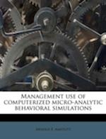 Management Use of Computerized Micro-Analytic Behavioral Simulations af Arnold E. Amstutz