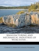Manufacturing and Mechanical Industries of Worcester .. af Charles G. Washburn