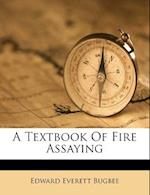 A Textbook of Fire Assaying af Edward Everett Bugbee