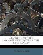 Market Oriented Management Systems, the New Reality af Arnold E. Amstutz