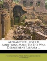 Alphabetical List of Additions Made to the War Department Library ... af David Fitzgerald