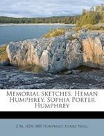 Memorial Sketches. Heman Humphrey. Sophia Porter Humphrey af Z. M. 1824 Humphrey, Henry Neill