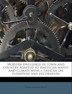 Modern Dwellings in Town and Country Adapted to American Wants and Climate with a Treatise on Furniture and Decoration af Henry Hudson Holly