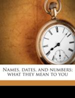 Names, Dates, and Numbers; What They Mean to You af Roy Page Walton