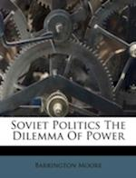 Soviet Politics the Dilemma of Power af Barrington Moore