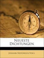 Neueste Dichtungen af Johann Neponuck Vogl