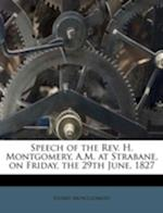 Speech of the REV. H. Montgomery, A.M. at Strabane, on Friday, the 29th June, 1827