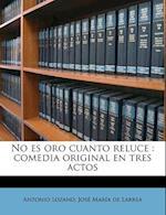 No Es Oro Cuanto Reluce af Jos Mar a. De Larrea, Antonio Lozano